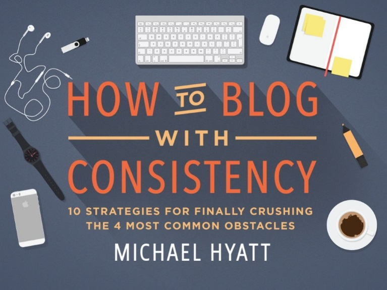 How to Blog with Consistency Michael Hyatt presentation Social Media Marketing World SMMW15